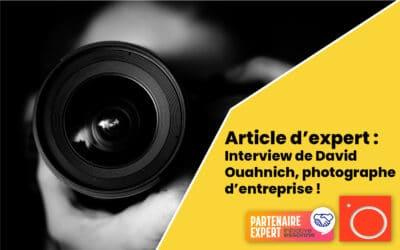 Article d'expert : Interview de David Ouahnich, photographe d'entreprise !